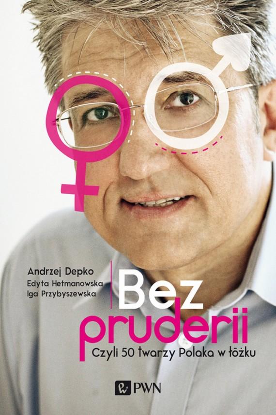 okładka Bez pruderii. Ebook | EPUB, MOBI | Andrzej Depko, Edyta  Hetmanowska, Iga  Przybyszewska