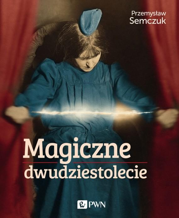 okładka Magiczne dwudziestolecieebook | EPUB, MOBI | Przemysław Semczuk