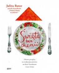 okładka Święta bez chemii. Zdrowe przepisy na tradycyjne potrawy na Boże Narodzenie i inne święta, Ebook   Julita Bator
