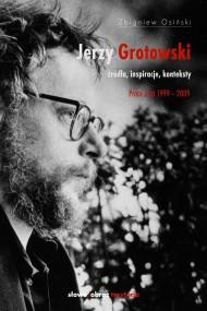 okładka Jerzy Grotowski. Tom 2: Źródła, inspiracje, konteksty. Prace z lat 1999–2009, Ebook | Zbigniew Osiński