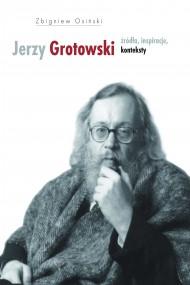 okładka Jerzy Grotowski. Tom 1: Źródła, inspiracje, konteksty, Ebook | Zbigniew Osiński