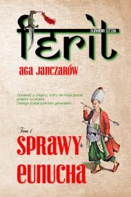 okładka Ferit. Aga janczarów. Tom I. Sprawy eunucha. Ebook | papier | Sławomir Łuczak