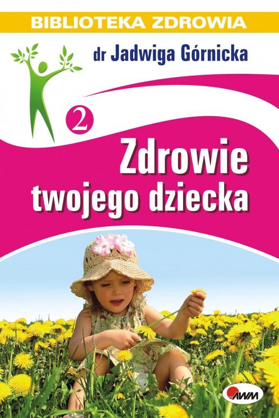 okładka Zdrowie twojego dziecka. Ebook   EPUB, MOBI   Jadwiga  Górnicka