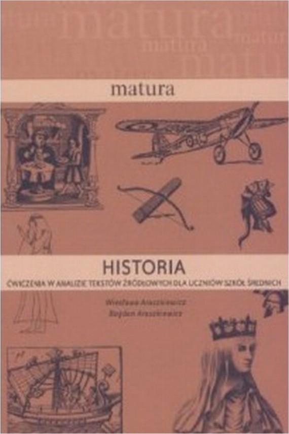 okładka Historia. Matura.Ćwiczenia w analizie tekstów źródłowych. Ebook | PDF | Bogdan Araszkiewicz