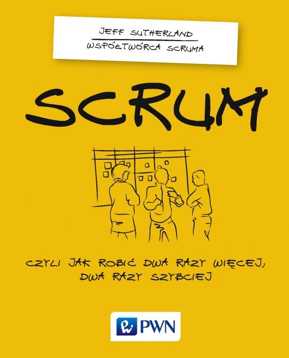 okładka Scrum. Czyli jak robić dwa razy więcej dwa razy szybciejebook | EPUB, MOBI | Jeff  Sutherland