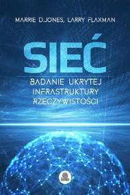 okładka Sieć. Badanie ukrytej infrastruktury rzeczywistości, Ebook   Larry Flaxman, Marie D. Jones