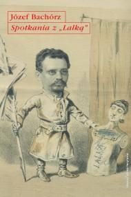 okładka Spotkania z Lalką. Mendel studiów i szkiców o powieści Bolesława Prusa, Ebook   Józef Bachórz