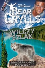 okładka Misja przetrwanie. Wilczy szlak., Ebook | Bear Grylls