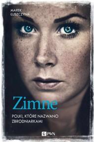 okładka Zimne. Polki, które nazwano zbrodniarkami. Ebook | EPUB,MOBI | Marek  Łuszczyna