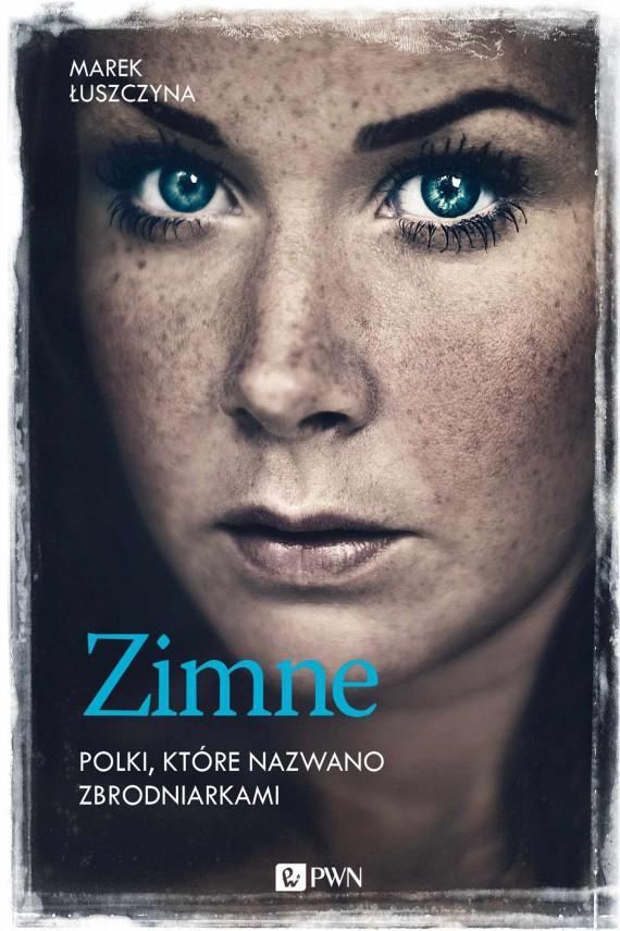 okładka Zimne. Polki, które nazwano zbrodniarkami. Ebook | EPUB, MOBI | Marek  Łuszczyna