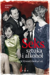 okładka Seks, sztuka i alkohol. Życie towarzyskie lat 60.. Ebook | EPUB,MOBI | Andrzej Klim