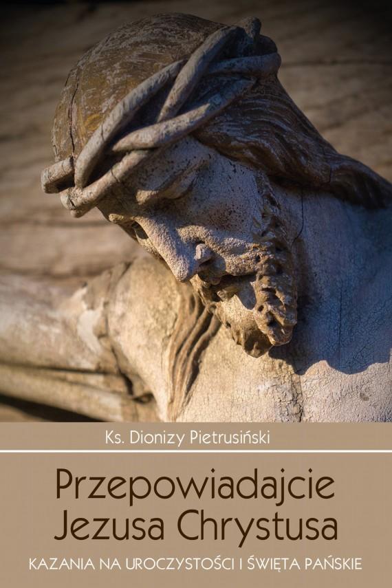 okładka Przepowiadajcie Jezusa Chrystusa. Ebook | EPUB, MOBI | Dionizy  Pietrusiński