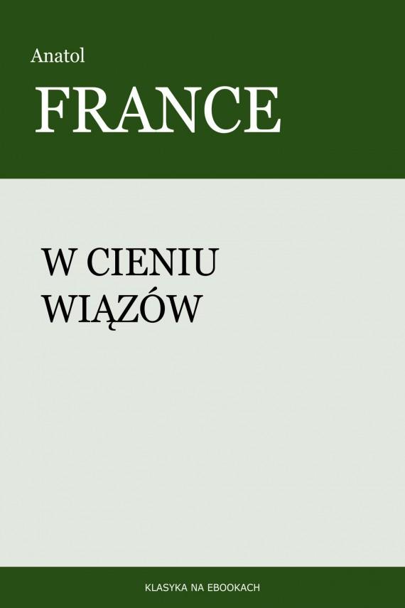 okładka W cieniu wiązów. Ebook   EPUB, MOBI   Anatol France