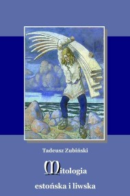 okładka Mitologia estońska i liwska. Ebook | EPUB,MOBI | Tadeusz Zubiński