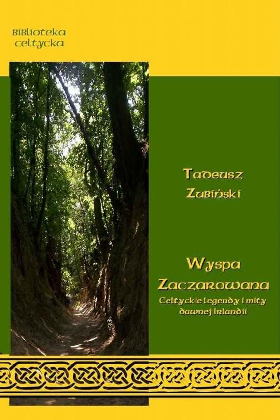 okładka Wyspa zaczarowana. Celtyckie podania i mity dawnej Irlandii. Ebook | EPUB, MOBI | Tadeusz Zubiński