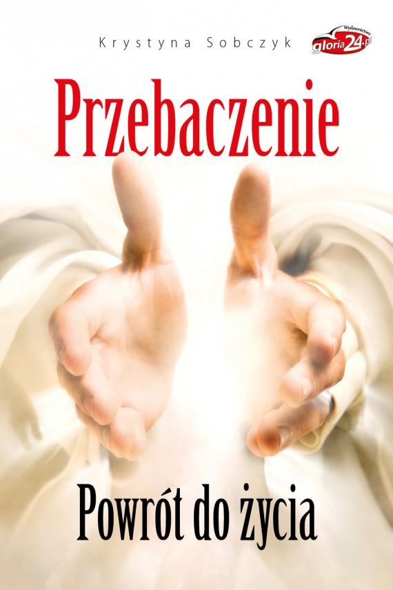 okładka Przebaczenie. Powrót do życia. Ebook | EPUB, MOBI | Krystyna Sobczyk