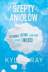 okładka Szepty aniołów. Niesamowite historie o anielskim wsparciu i miłości, Ebook   Kyle Gray