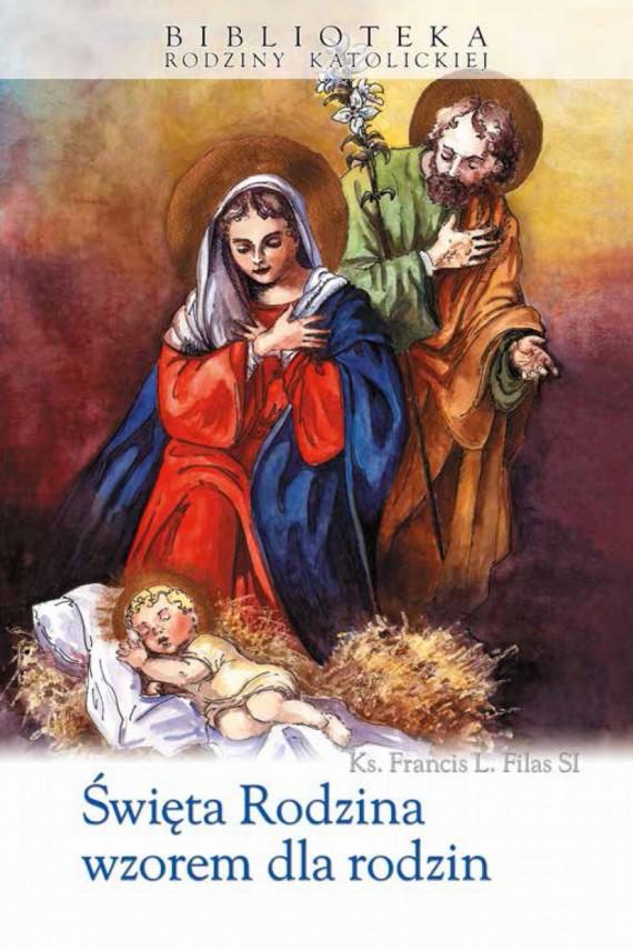 okładka Święta Rodzina wzorem dla rodzin. Ebook | EPUB, MOBI | Francis L.  Filas