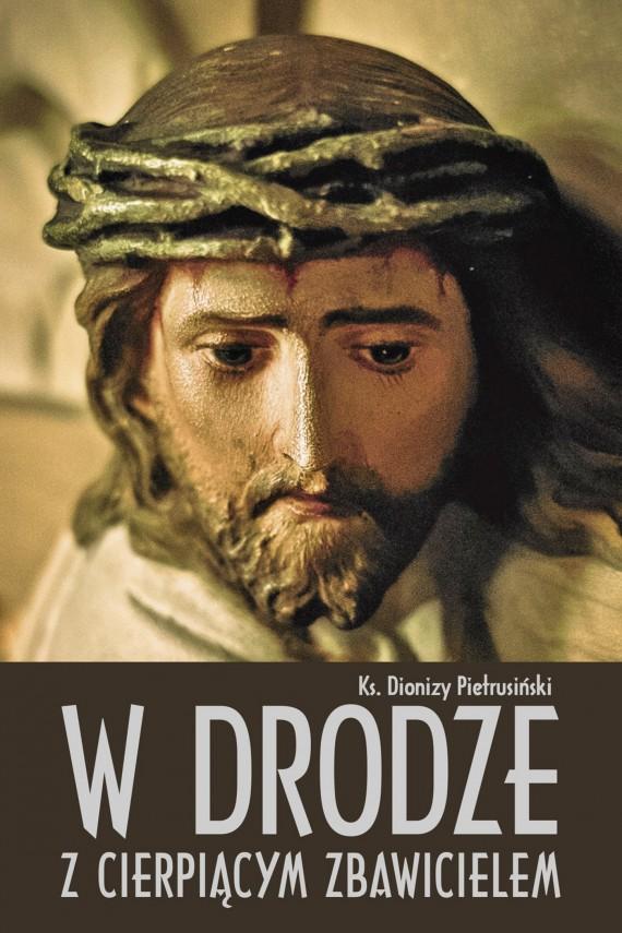 okładka W drodze z cierpiącym Zbawicielem. Ebook | EPUB, MOBI | Dionizy  Pietrusiński