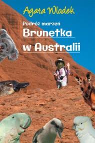 okładka Podróż marzeń. Brunetka w Australii wyd.II. Ebook | EPUB,MOBI | Agata  Włodek