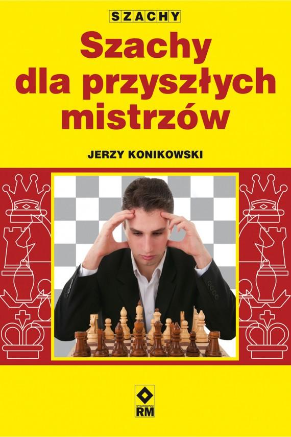 okładka Szachy dla przyszłych mistrzów. Ebook | EPUB_DRM | Jerzy Konikowski
