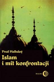 okładka Islam i mit konfrontacji. Religia i polityka na Bliskim Wschodzie. Ebook | EPUB,MOBI | Fred  Halliday