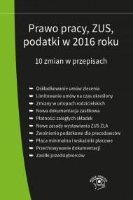 okładka Prawo pracy ZUS podatki w 2016 roku 10 zmian w przepisach - stan prawny na 1 stycznia 2016. Ebook | EPUB,MOBI | Praca zbiorowa