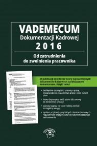 okładka Vademecum dokumentacji kadrowej 2016 – od zatrudnienia do zwolnienia pracownika. Ebook | EPUB,MOBI | Praca zbiorowa