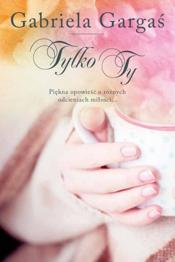 okładka Tylko Tyebook   EPUB, MOBI   Gabriela Gargaś