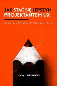 okładka Jak stać się lepszym projektantem UX, Ebook | Michał  Aleksander