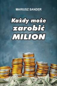 okładka Każdy może zarobić milion. Ebook   EPUB,MOBI   Mariusz  Sander