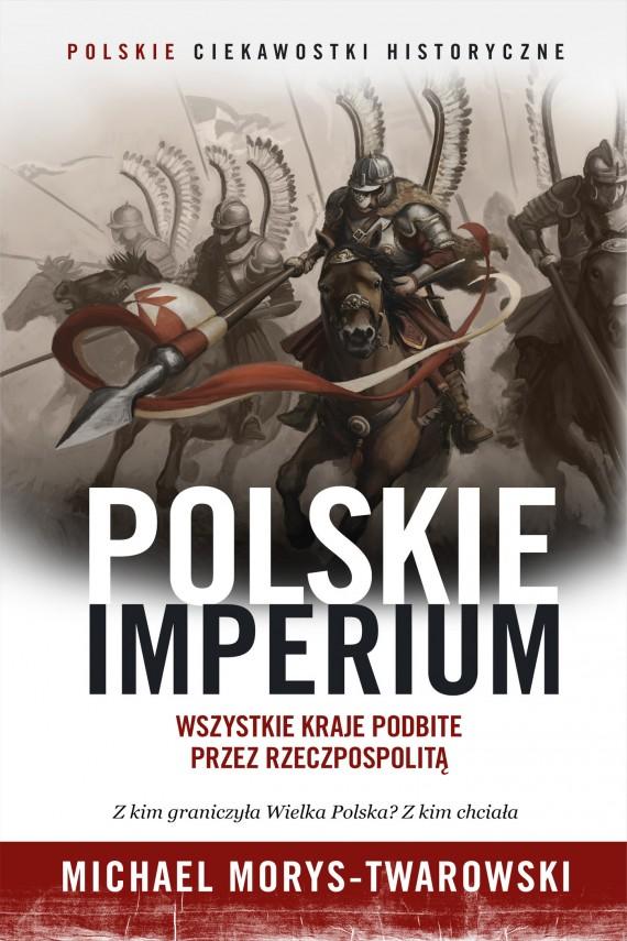 okładka Polskie Imperium. Ebook | EPUB, MOBI | Michael Morys-Twarowski