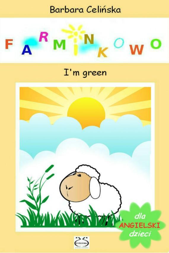 okładka Angielski dla dzieci. Farminkowo - I'm greenebook   PDF   Barbara Celińska