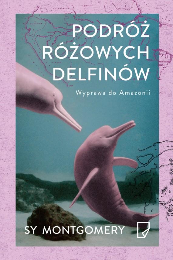 okładka Podróż różowych delfinów. Wyprawa do Amazonii. Ebook | EPUB, MOBI | Sy Montgomery