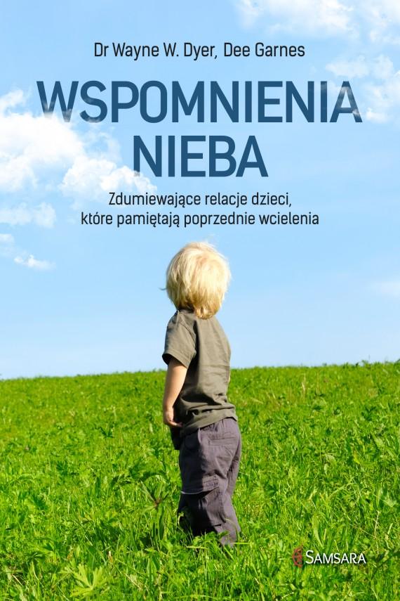 okładka Wspomnienia nieba. Zdumiewające relacje dzieci, które pamiętają poprzednie wcielenia. Ebook | EPUB, MOBI | Dr Wayne Dyer, Dee Garnes