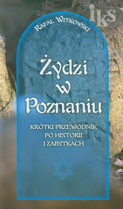 okładka Żydzi w Poznaniu Krótki przewodnik po historii i zabytkach. Ebook | EPUB, MOBI | Rafał  Witkowski