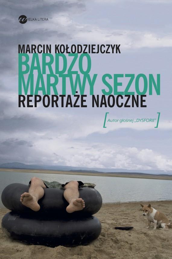 okładka Bardzo martwy sezon. Reportaże naoczneebook | EPUB, MOBI | Marcin Kołodziejczyk
