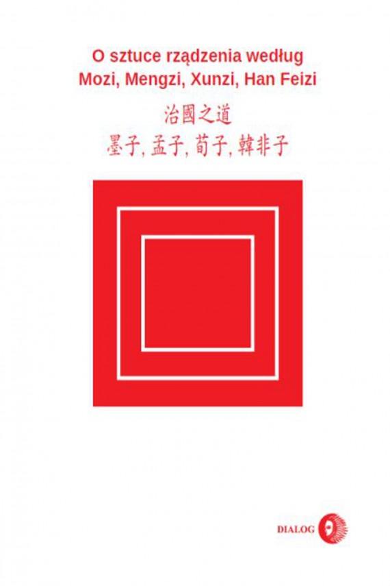 okładka O sztuce rządzenia według Mozi, Mengzi, Xunzi, Han Feizi. Ebook | EPUB, MOBI | Mozi Mengzi, Xunzi Han Feizi