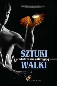 okładka Sztuki walki. Mistrzowie ostrzegają. Ebook | EPUB,MOBI | Opracowanie zbiorowe