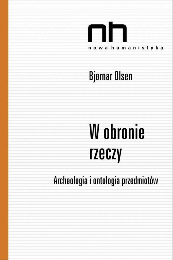 okładka W obronie rzeczy. Archeologia i ontologia przedmiotów. Ebook | EPUB, MOBI | Bjornar  Olsen