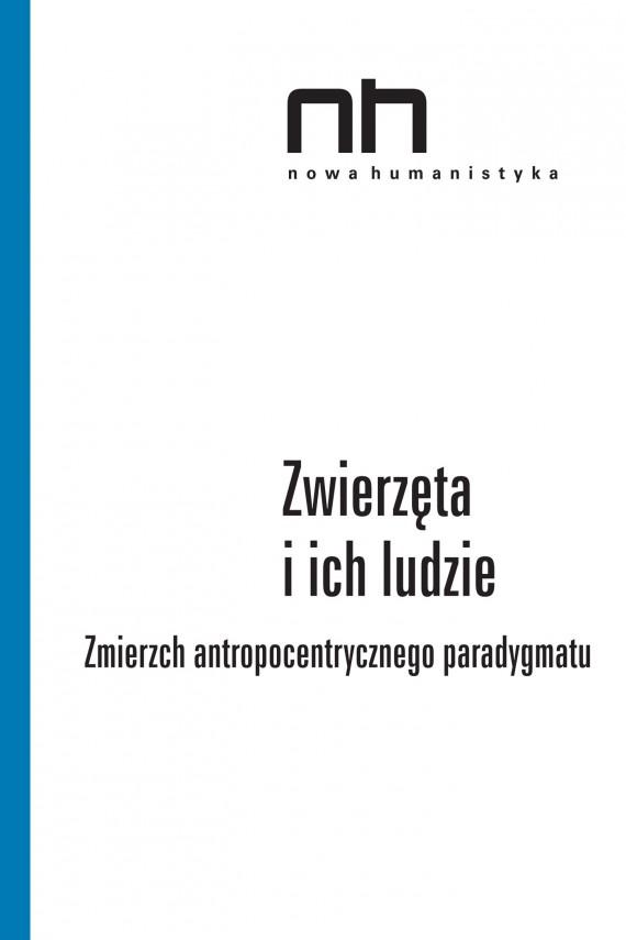 okładka Zwierzęta i ich ludzie. Zmierzch antropocentrycznego paradygmatuebook | EPUB, MOBI | Dorota  Łagodzka, Anna Barcz