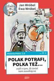 okładka Historia Polski 2.0: Polak potrafi, Polka też... czyli o tym, ile świat nam zawdzięcza. Ebook   EPUB,MOBI   Jan Wróbel, Ewa Wróbel