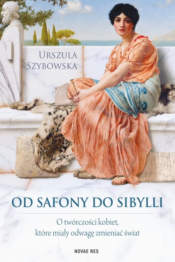 okładka Od Safony do Sibylli. O twórczości kobiet, które miały odwagę zmieniać świat. Ebook | EPUB, MOBI | Urszula  Szybowska