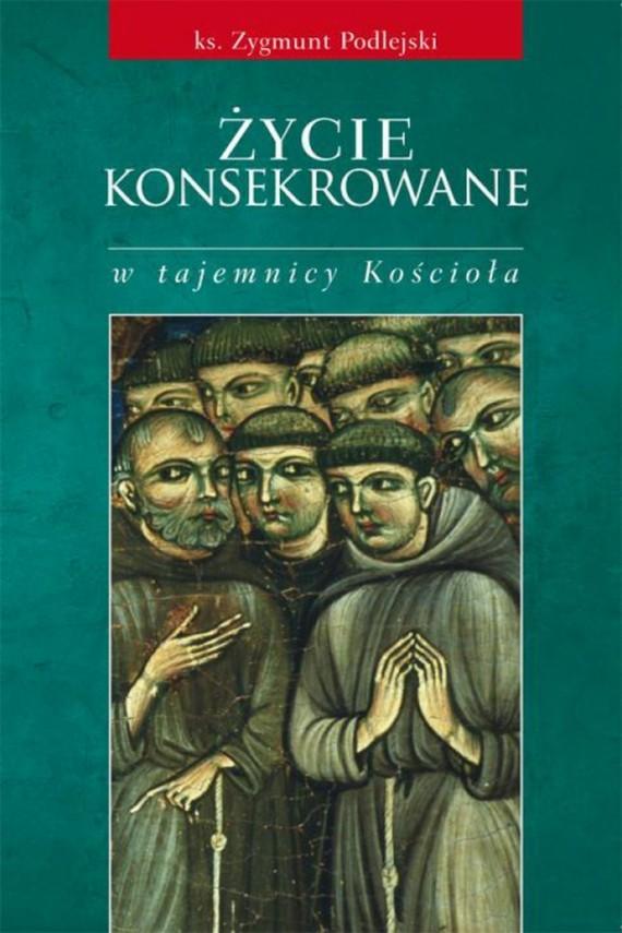 okładka Życie konsekrowane w tajemnicy Kościoła. Ebook | EPUB, MOBI | Zygmunt  Podlejski