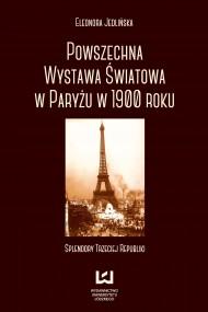 okładka Powszechna Wystawa Światowa w Paryżu w 1900 roku. Splendory Trzeciej Republiki. Ebook | PDF | Eleonora Jedlińska