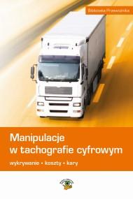 okładka Manipulacje w tachografie cyfrowym. Wykrywanie, koszty, kary. Ebook | EPUB,MOBI | Marek  Herma