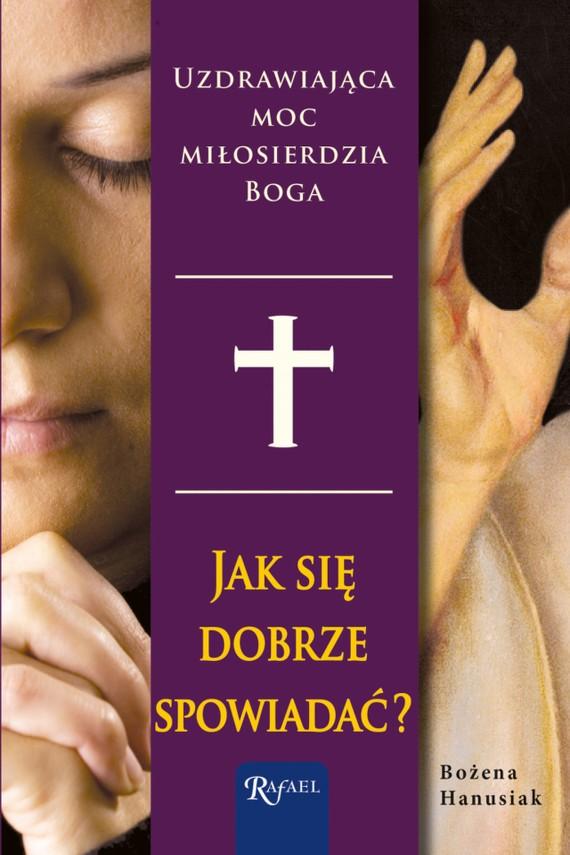 okładka Jak się dobrze spowiadać. Uzdrawiająca moc miłosierdzia Bogaebook | EPUB, MOBI | Bożena Hanusiak