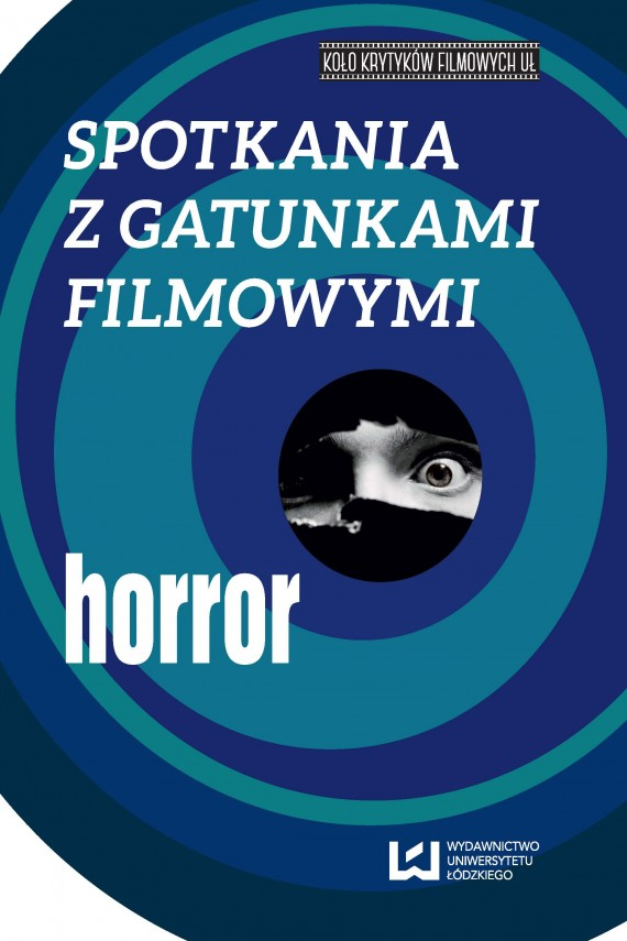 okładka Spotkania z gatunkami filmowymi. Horror. Ebook   PDF   Ludmiła Fiołek-Lubczyńska, Agnieszka Barczyk, Renata Nolbrzak