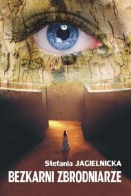 okładka Bezkarni zbrodniarze. Ebook | EPUB,MOBI | Stefania Jagielnicka