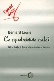 okładka Co się właściwie stało? O kontaktach Zachodu ze światem islamu, Ebook   Bernard Lewis